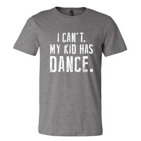I Can't My Kid Has Dance Tee