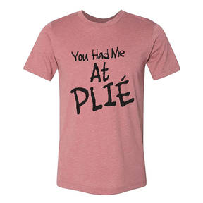 You Had Me At Plie Tee