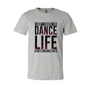 I Didn't Choose The Dance Life... Tee