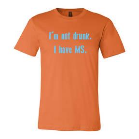 Adult Custom I'm Not Drunk I Have MS Awareness T-Shirt